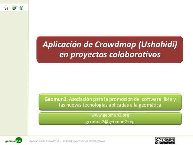 Aplicación de Crowdmap (Ushahidi)              en proyectos colaborativos            Geomun2, Asociación para la promoción...