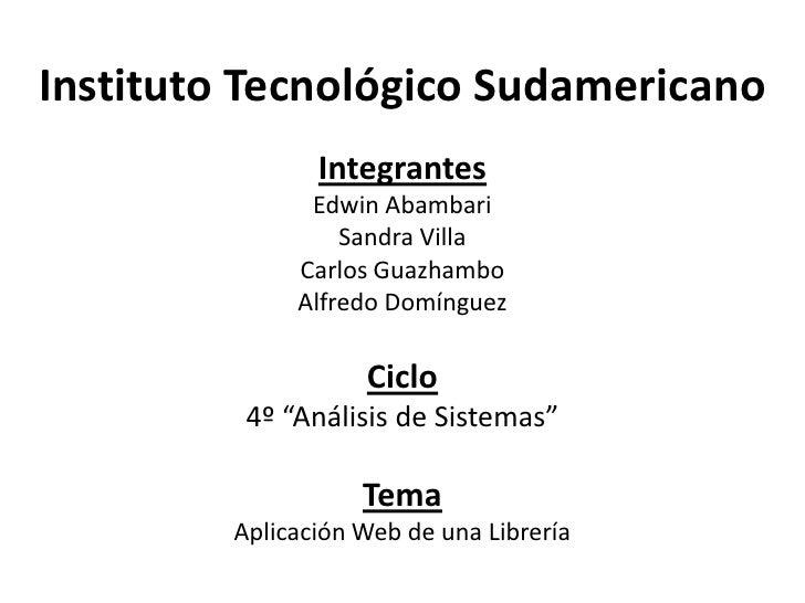 "Instituto Tecnológico SudamericanoIntegrantesEdwin AbambariSandra VillaCarlos GuazhamboAlfredo DomínguezCiclo4º ""Análisis ..."