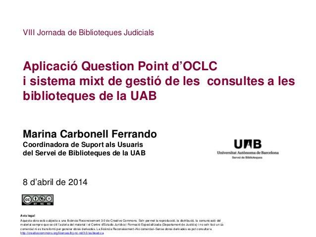 Aplicació Question Point d'OCLC i sistema mixt de gestió de les consultes a les biblioteques de la UAB Marina Carbonell Fe...
