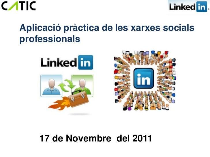 Aplicació pràctica de les xarxes socialsprofessionals    17 de Novembre del 2011