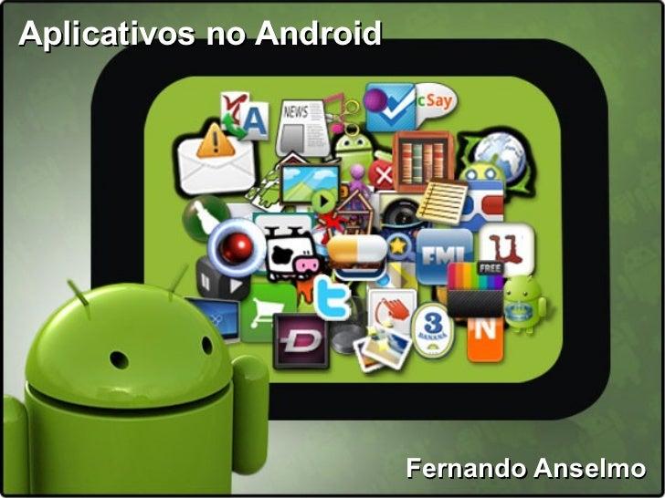 Aplicativos no Android                         Fernando Anselmo
