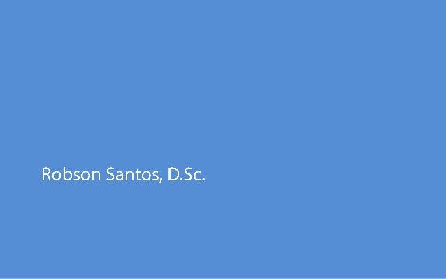 Robson Santos Doutor em Design,PUC-Rio Mestre em Design, PUC-Rio Bacharel em Desenho Industrial, Escola Superior de Desenh...