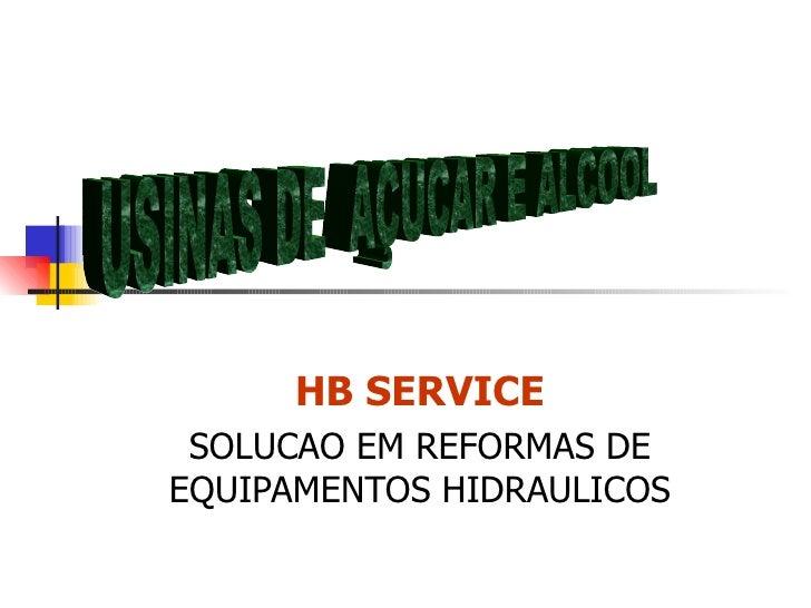 HB SERVICE SOLUCAO EM REFORMAS DE EQUIPAMENTOS HIDRAULICOS USINAS DE  AÇUCAR E ALCOOL