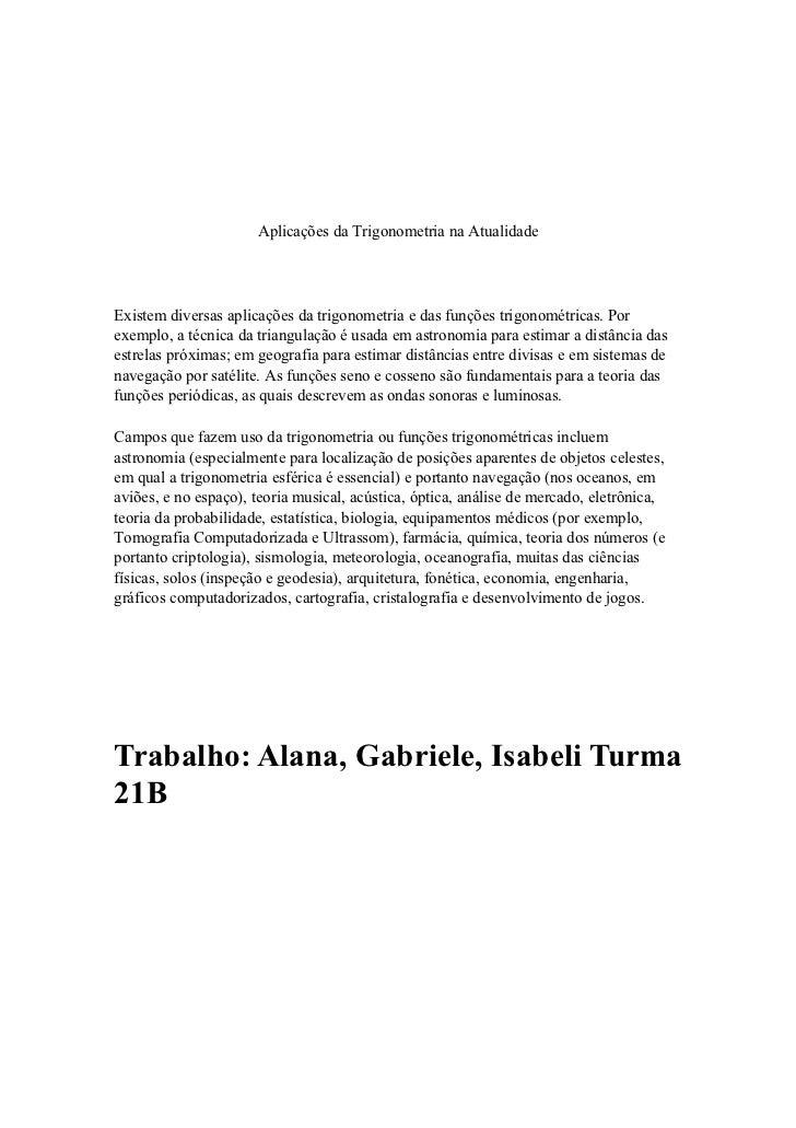 Aplicações da Trigonometria na AtualidadeExistem diversas aplicações da trigonometria e das funções trigonométricas. Porex...