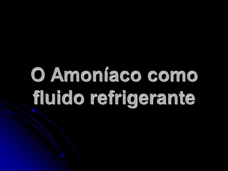 O Amoníaco comofluido refrigerante