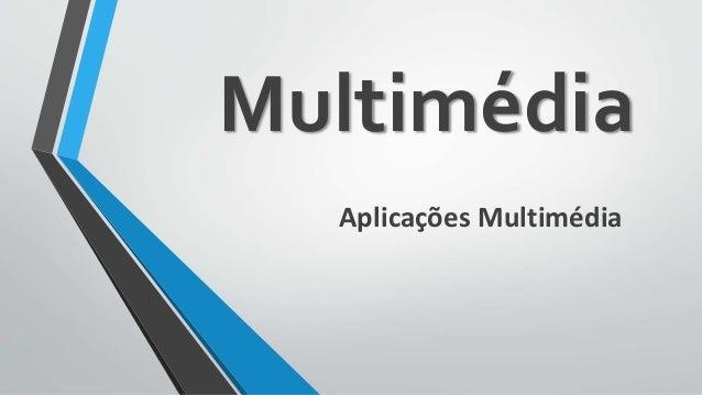 Aplicações Multimédia Multimédia