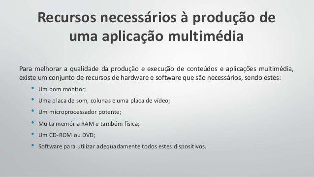 Recursos necessários à produção de uma aplicação multimédia Para melhorar a qualidade da produção e execução de conteúdos ...