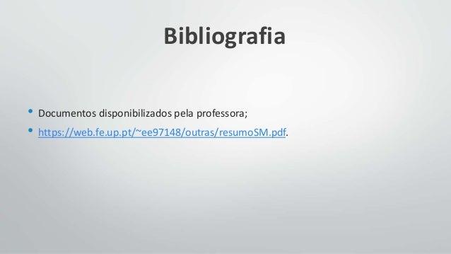 Bibliografia • Documentos disponibilizados pela professora; • https://web.fe.up.pt/~ee97148/outras/resumoSM.pdf.