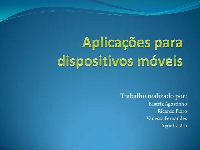 Trabalho realizado por: Beatriz Agostinho Ricardo Floro Vanessa Fernandes Ygor Castro