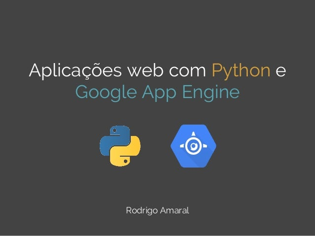 Aplicações web com Python e Google App Engine  Rodrigo Amaral