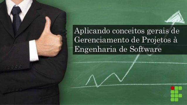 Aplicando conceitos gerais de Gerenciamento de Projetos à Engenharia de Software