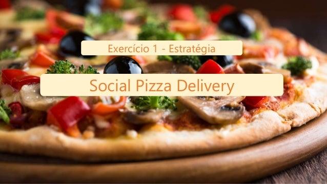 Exercício 1 - Estratégia Social Pizza Delivery