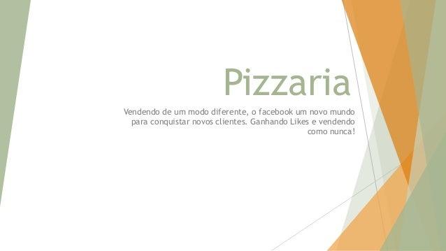 Pizzaria Vendendo de um modo diferente, o facebook um novo mundo para conquistar novos clientes. Ganhando Likes e vendendo...