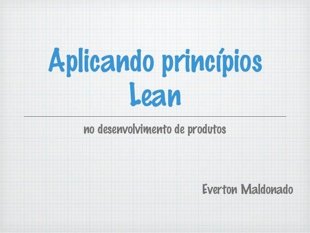 Aplicando princípios Lean no desenvolvimento de produtos Everton Maldonado