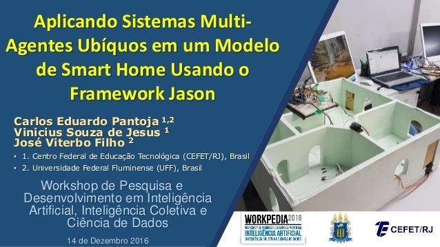 Aplicando Sistemas Multi- Agentes Ubíquos em um Modelo de Smart Home Usando o Framework Jason Workshop de Pesquisa e Desen...