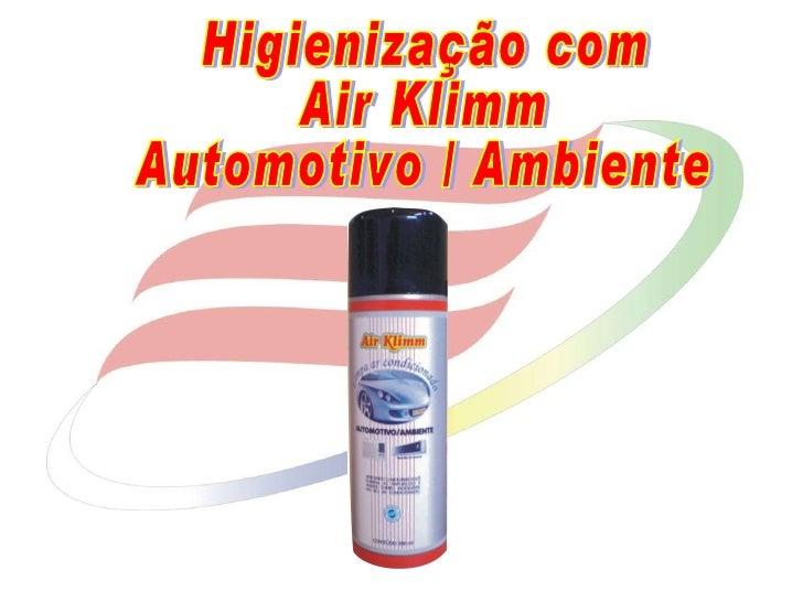 Higienização com  Air Klimm  Automotivo / Ambiente