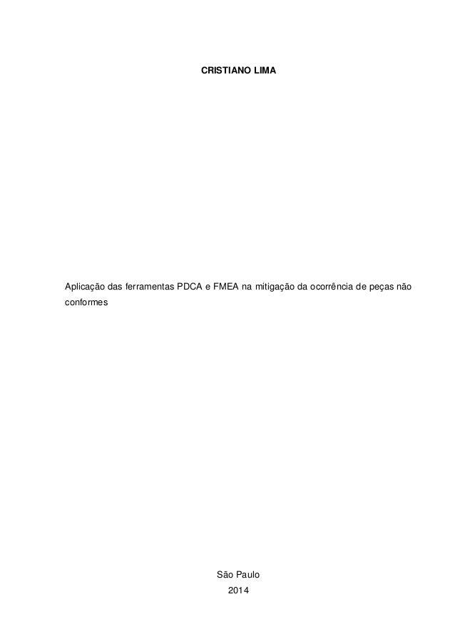 CRISTIANO LIMA Aplicação das ferramentas PDCA e FMEA na mitigação da ocorrência de peças não conformes São Paulo 2014