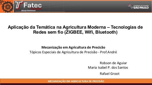 MECANIZAÇÃO EM AGRICULTURA DE PRECISÃO Aplicação da Temática na Agricultura Moderna – Tecnologias de Redes sem fio (ZIGBEE...