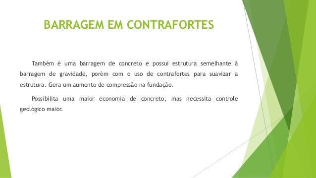 BARRAGENS DE TERRA  A grande vantagem da barragem de terra é que a mesma não é exigente ela  molda-se a quase todas as fun...