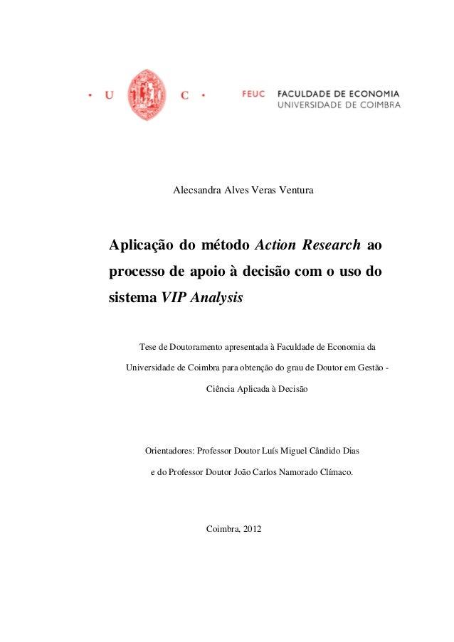 Alecsandra Alves Veras VenturaAplicação do método Action Research aoprocesso de apoio à decisão com o uso dosistema VIP An...