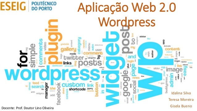 Aplicação Web 2.0 Wordpress Idalina Silva Teresa Moreira Gisela BuenoDocente: Prof. Doutor Lino Oliveira