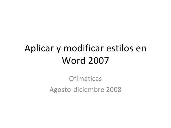 Aplicar y modificar estilos en Word 2007 Ofimáticas Agosto-diciembre 2008