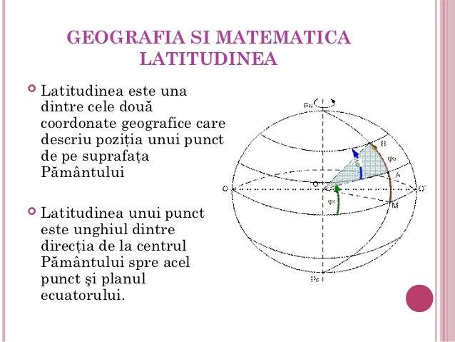 GEOGRAFIA SI MATEMATICA            LATITUDINEA   Latitudinea este una    dintre cele două    coordonate geografice care  ...