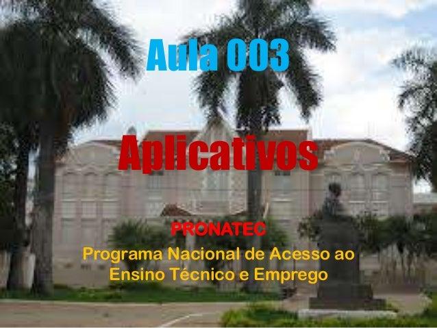 Aula 003 Aplicativos PRONATEC Programa Nacional de Acesso ao Ensino Técnico e Emprego