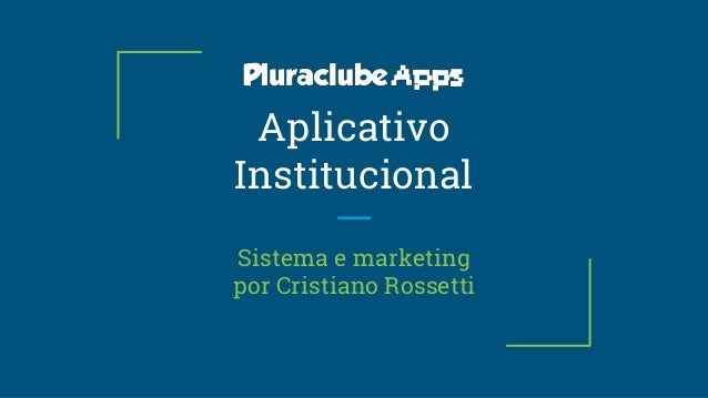 Aplicativo Institucional Sistema e marketing por Cristiano Rossetti