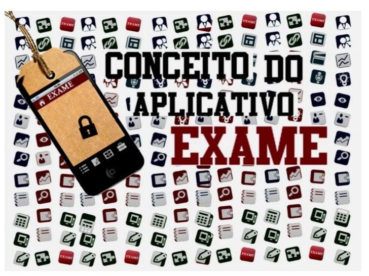 objetivoCONCEITO DO APLICATIVO EXAME   Objetivo geral  Desenvolver de forma inovadora um aplicativo  organizado, que apres...