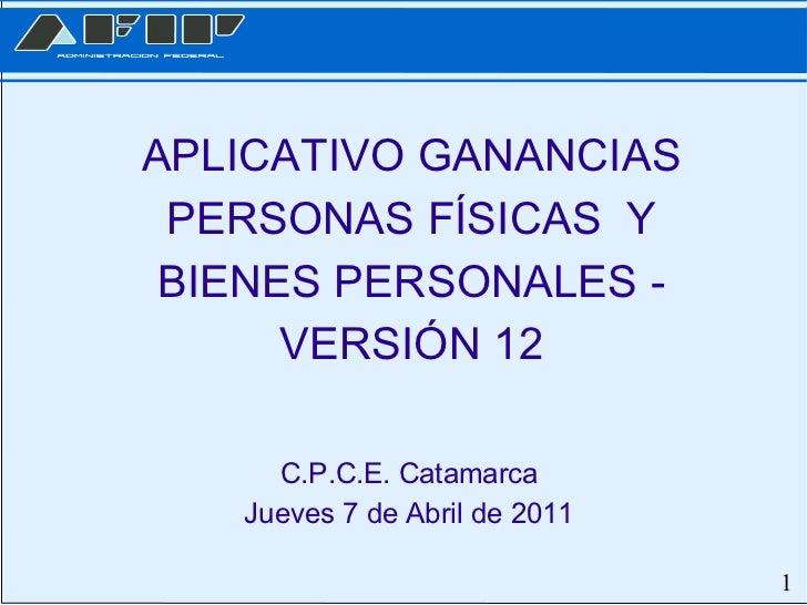 APLICATIVO GANANCIAS PERSONAS FÍSICAS  Y BIENES PERSONALES - VERSIÓN 12 C.P.C.E. Catamarca Jueves 7 de Abril de 2011