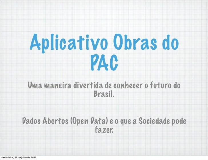 Aplicativo Obras do                                 PAC                        Uma maneira divertida de conhecer o futuro ...