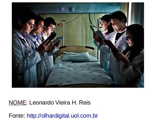 NOME: Leonardo Vieira H. Reis  Fonte: http://olhardigital.uol.com.br
