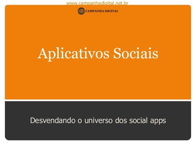 www.campanhadigital.net.br Aplicativos Sociais Desvendando o universo dos social apps