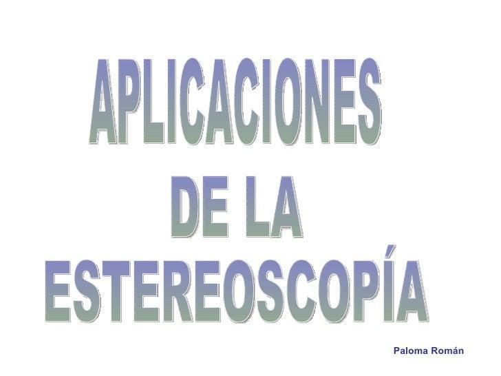 APLICACIONES DE LA ESTEREOSCOPÍA Paloma Román
