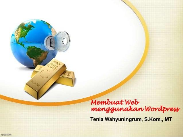 Membuat Webmenggunakan WordpressTenia Wahyuningrum, S.Kom., MT