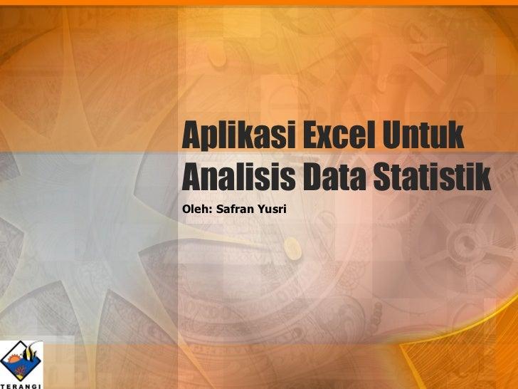 Oleh: Safran Yusri Aplikasi Excel Untuk Analisis Data Statistik