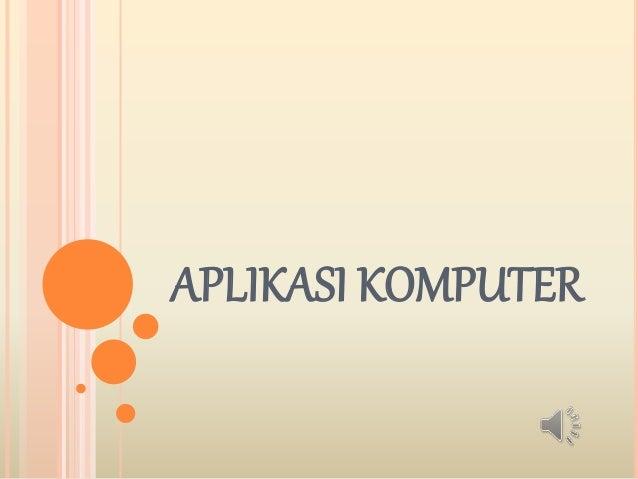 Aplikasi Komputer Pptx