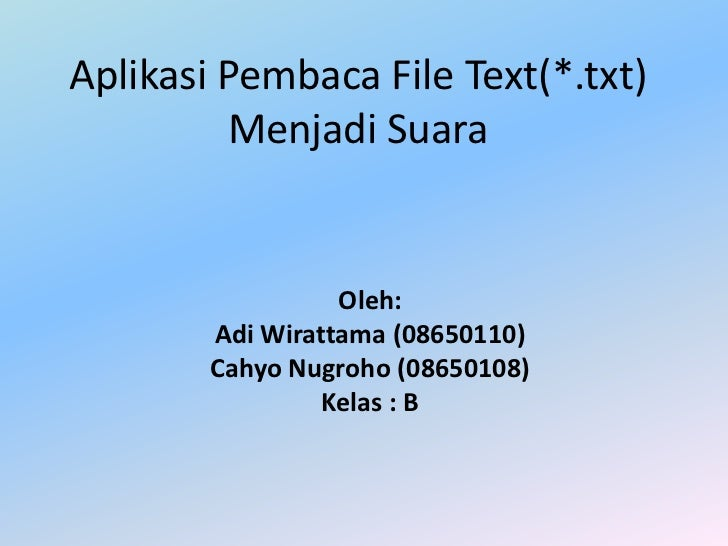 AplikasiPembaca File Text(*.txt) MenjadiSuara<br />Oleh:<br />AdiWirattama (08650110)<br />CahyoNugroho (08650108)<br />Ke...
