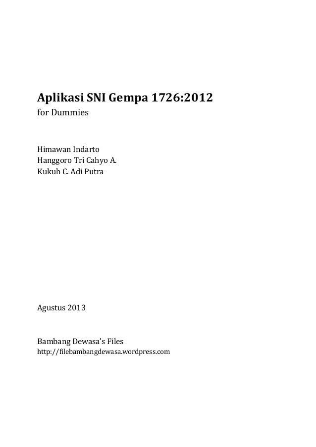Aplikasi SNI Gempa 1726:2012 for Dummies Himawan Indarto Hanggoro Tri Cahyo A. Kukuh C. Adi Putra Agustus 2013 Bambang Dew...