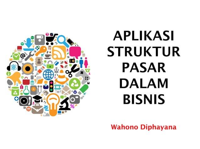 APLIKASI STRUKTUR PASAR DALAM BISNIS Wahono Diphayana