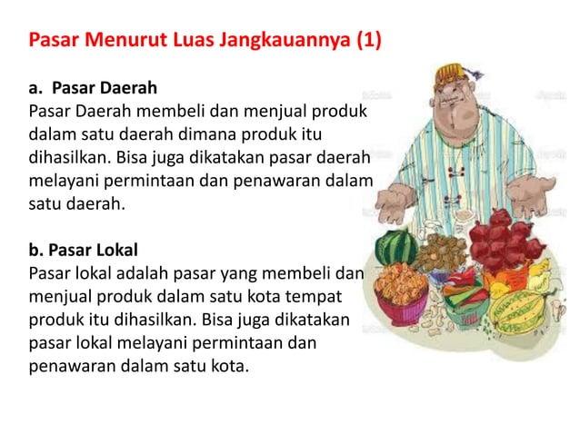 Pasar Menurut Luas Jangkauannya (1) a. Pasar Daerah Pasar Daerah membeli dan menjual produk dalam satu daerah dimana produ...