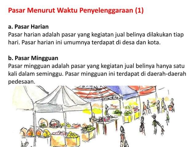Pasar Menurut Waktu Penyelenggaraan (1) a. Pasar Harian Pasar harian adalah pasar yang kegiatan jual belinya dilakukan tia...