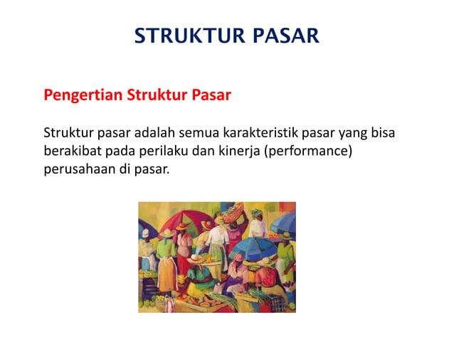 STRUKTUR PASAR Pengertian Struktur Pasar Struktur pasar adalah semua karakteristik pasar yang bisa berakibat pada perilaku...