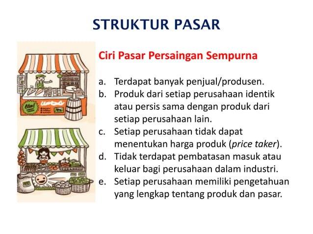 STRUKTUR PASAR Ciri Pasar Persaingan Sempurna a. Terdapat banyak penjual/produsen. b. Produk dari setiap perusahaan identi...