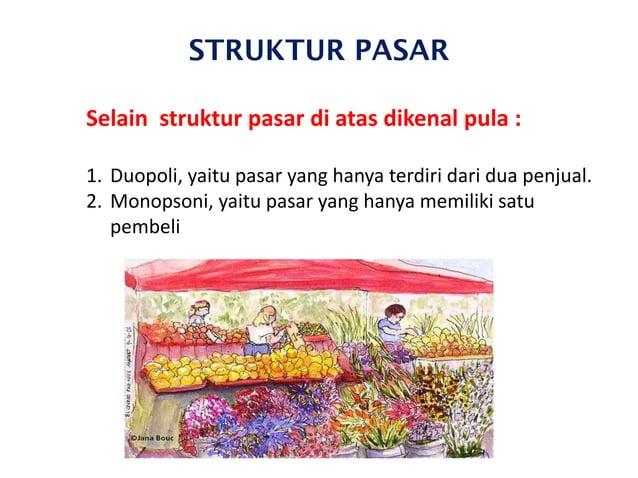 STRUKTUR PASAR Selain struktur pasar di atas dikenal pula : 1. Duopoli, yaitu pasar yang hanya terdiri dari dua penjual. 2...