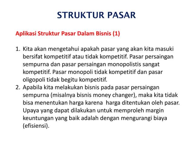 STRUKTUR PASAR Aplikasi Struktur Pasar Dalam Bisnis (1) 1. Kita akan mengetahui apakah pasar yang akan kita masuki bersifa...