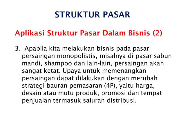 STRUKTUR PASAR Aplikasi Struktur Pasar Dalam Bisnis (2) 3. Apabila kita melakukan bisnis pada pasar persaingan monopolisti...