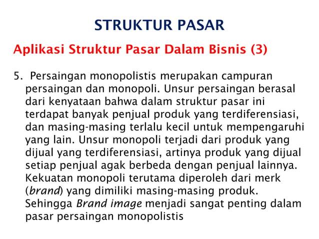 STRUKTUR PASAR Aplikasi Struktur Pasar Dalam Bisnis (3) 5. Persaingan monopolistis merupakan campuran persaingan dan monop...