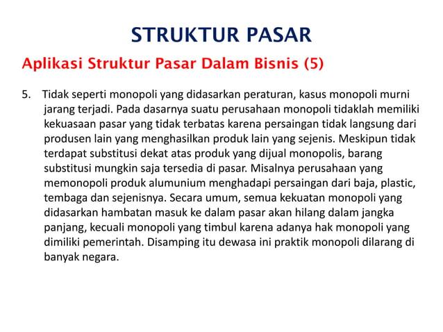 STRUKTUR PASAR Aplikasi Struktur Pasar Dalam Bisnis (5) 5. Tidak seperti monopoli yang didasarkan peraturan, kasus monopol...